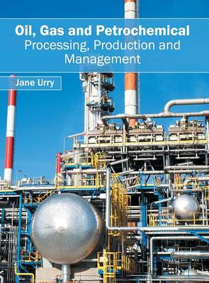 Oil, Gas and Petrochemical: Processing, Production and Management (Hardback)
