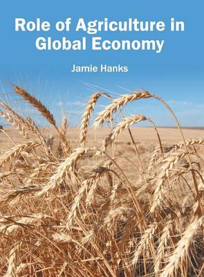 Role of Agriculture in Global Economy (Hardback)