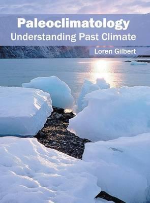 Paleoclimatology: Understanding Past Climate (Hardback)