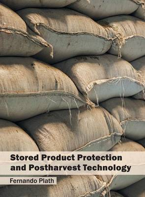 Stored Product Protection and Postharvest Technology (Hardback)