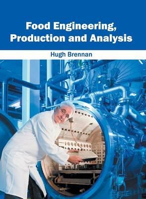 Food Engineering, Production and Analysis (Hardback)