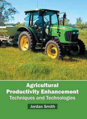 Agricultural Productivity Enhancement: Techniques and Technologies (Hardback)