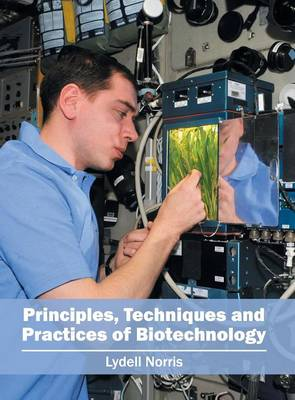 Principles, Techniques and Practices of Biotechnology (Hardback)