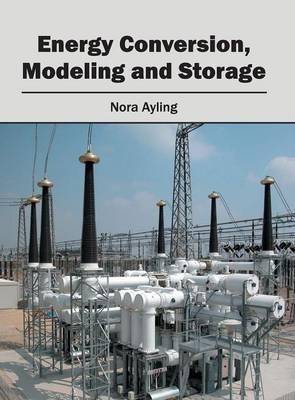 Energy Conversion, Modeling and Storage (Hardback)