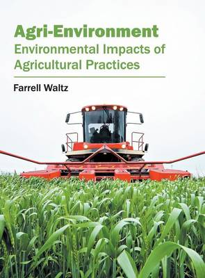 Agri-Environment: Environmental Impacts of Agricultural Practices (Hardback)