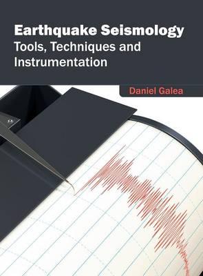 Earthquake Seismology: Tools, Techniques and Instrumentation (Hardback)