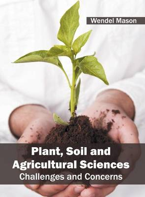 Plant, Soil and Agricultural Sciences: Challenges and Concerns (Hardback)