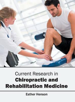 Current Research in Chiropractic and Rehabilitation Medicine (Hardback)