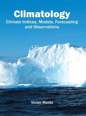 Climatology: Climate Indices, Models, Forecasting and Observations (Hardback)