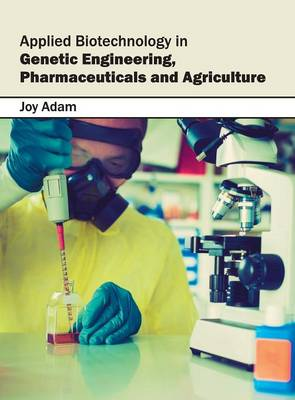 Applied Biotechnology in Genetic Engineering, Pharmaceuticals and Agriculture (Hardback)