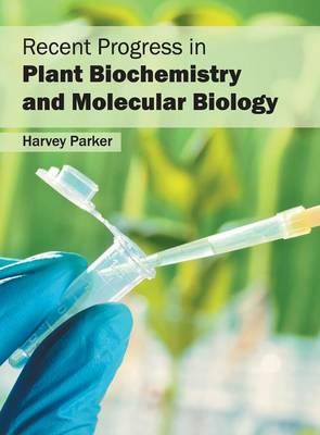Recent Progress in Plant Biochemistry and Molecular Biology (Hardback)