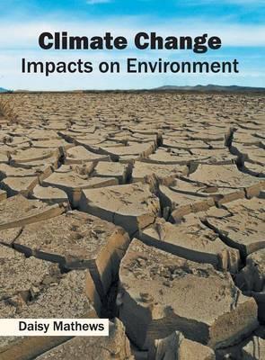 Climate Change: Impacts on Environment (Hardback)