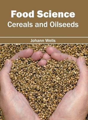 Food Science: Cereals and Oilseeds (Hardback)