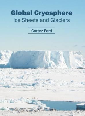 Global Cryosphere: Ice Sheets and Glaciers (Hardback)