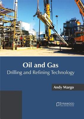 Oil and Gas: Drilling and Refining Technology (Hardback)