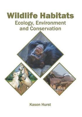 Wildlife Habitats: Ecology, Environment and Conservation (Hardback)