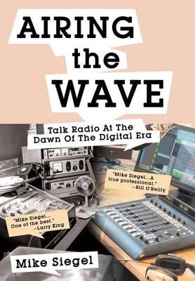 Airing the Wave: Talk Radio at the Dawn of the Digital Era (Hardback)