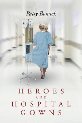 Heroes and Hospital Gowns (Paperback)
