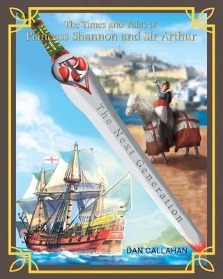 The Times & Tales of Princess Shannon & Sir Arthur: The Next Generation (Paperback)
