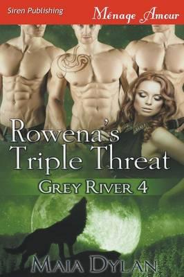 Rowena's Triple Threat [Grey River 4] (Siren Publishing Menage Amour) (Paperback)