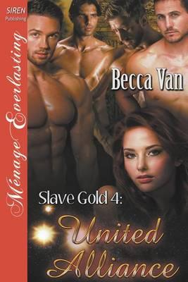 Slave Gold 4: United Alliance (Siren Publishing Menage Everlasting) (Paperback)