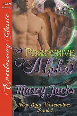 A Possessive Alpha [New Luna Werewolves 1] (Siren Publishing Everlasting Classic Manlove) (Paperback)