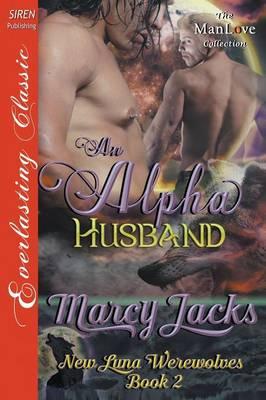 An Alpha Husband [New Luna Werewolves 2] (Siren Publishing Everlasting Classic Manlove) (Paperback)