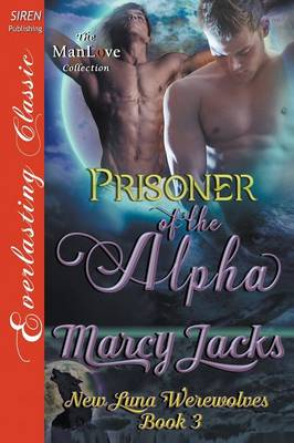 Prisoner of the Alpha [New Luna Werewolves 3] (Siren Publishing Everlasting Classic Manlove) (Paperback)