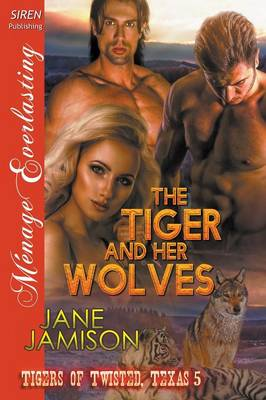 The Tiger and Her Wolves [Tigers of Twisted, Texas 5] (Siren Publishing Menage Everlasting) (Paperback)
