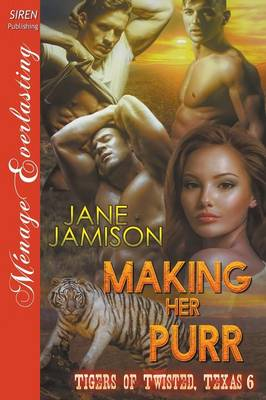 Making Her Purr [Tigers of Twisted, Texas 6] (Siren Publishing Menage Everlasting) (Paperback)