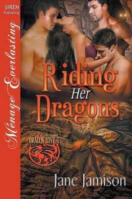 Riding Her Dragons [Dragon Love 6] (Siren Publishing Menage Everlasting) (Paperback)