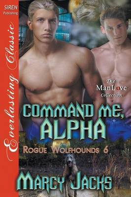 Command Me, Alpha [Rogue Wolfhounds 6] (Siren Publishing Everlasting Classic Manlove) (Paperback)