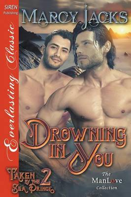 Drowning in You [Taken by the Sea Prince 2] (Siren Publishing Everlasting Classic Manlove) (Paperback)