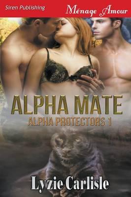 Alpha Mate [Alpha Protectors 1] (Siren Publishing Menage Amour) (Paperback)