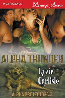 Alpha Thunder [Alpha Protectors 3] (Siren Publishing Menage Amour) (Paperback)
