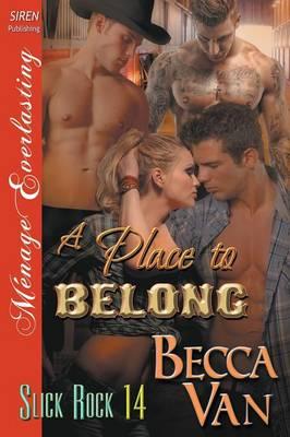 A Place to Belong [Slick Rock 14] (Siren Publishing Menage Everlasting) (Paperback)