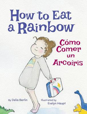 How to Eat a Rainbow / Como Comer Un Arcoiris (Hardback)
