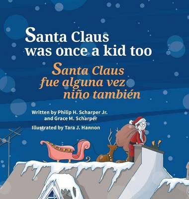 Santa Claus Was Once a Kid Too / Santa Claus Fue Alguna Vez Nino Tambien (Hardback)