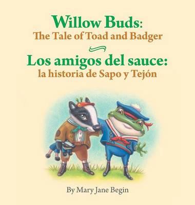 Willow Buds: The Tale of Toad and Badger / Los Amigos del Sauce: La Historia de Sapo y Tejon (Hardback)