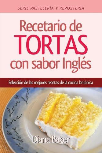 Recetario de Tortas y Pasteles Con Sabor Ingl s: Una Selecci n de Las Mejores Recetas de la Cocina Brit nica - Pasteleria y Reposteria 1 (Paperback)