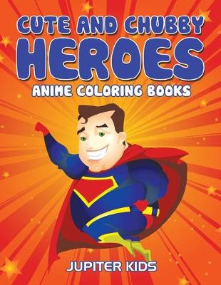 Cute And Chubby Heroes: Anime Coloring Books (Paperback)
