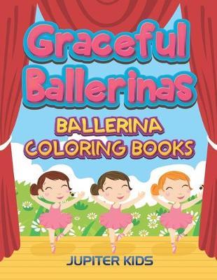 Graceful Ballerinas: Ballerina Coloring Books (Paperback)