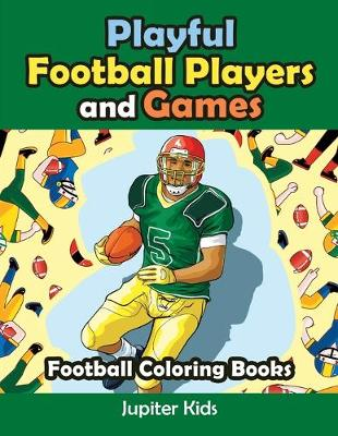 Playful Football Players and Games: Football Coloring Books