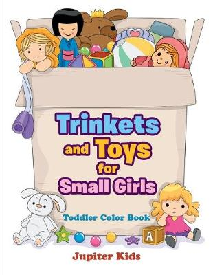 Trinkets and Toys for Small Girls: Toddler Color Book (Paperback)