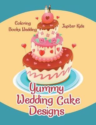 Yummy Wedding Cake Designs: Coloring Books Wedding (Paperback)