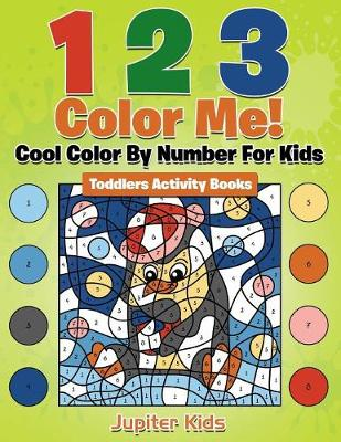 1 2 3 Color Me! Cool Color By Number For Kids: Toddlers Activity Books (Paperback)