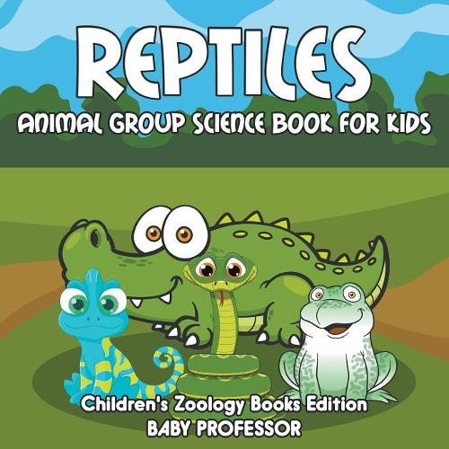 Reptiles: Animal Group Science Book For Kids Children's Zoology Books Edition (Paperback)