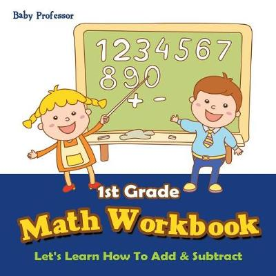 1st Grade Math Workbook: Let's Learn How To Add & Subtract (Paperback)