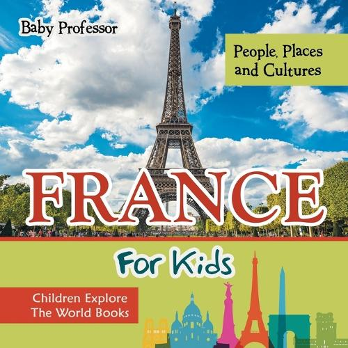 France For Kids: People, Places and Cultures - Children Explore The World Books (Paperback)