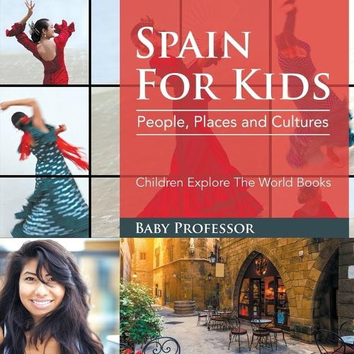 Spain For Kids: People, Places and Cultures - Children Explore The World Books (Paperback)